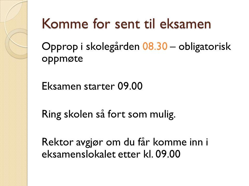 Komme for sent til eksamen Opprop i skolegården 08.30 – obligatorisk oppmøte Eksamen starter 09.00 Ring skolen så fort som mulig.