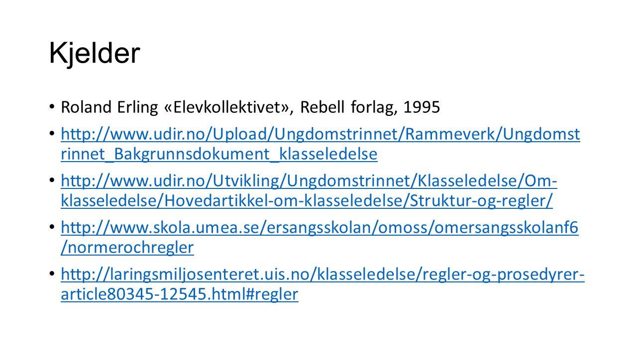 Kjelder Roland Erling «Elevkollektivet», Rebell forlag, 1995 http://www.udir.no/Upload/Ungdomstrinnet/Rammeverk/Ungdomst rinnet_Bakgrunnsdokument_klasseledelse http://www.udir.no/Upload/Ungdomstrinnet/Rammeverk/Ungdomst rinnet_Bakgrunnsdokument_klasseledelse http://www.udir.no/Utvikling/Ungdomstrinnet/Klasseledelse/Om- klasseledelse/Hovedartikkel-om-klasseledelse/Struktur-og-regler/ http://www.udir.no/Utvikling/Ungdomstrinnet/Klasseledelse/Om- klasseledelse/Hovedartikkel-om-klasseledelse/Struktur-og-regler/ http://www.skola.umea.se/ersangsskolan/omoss/omersangsskolanf6 /normerochregler http://www.skola.umea.se/ersangsskolan/omoss/omersangsskolanf6 /normerochregler http://laringsmiljosenteret.uis.no/klasseledelse/regler-og-prosedyrer- article80345-12545.html#regler http://laringsmiljosenteret.uis.no/klasseledelse/regler-og-prosedyrer- article80345-12545.html#regler