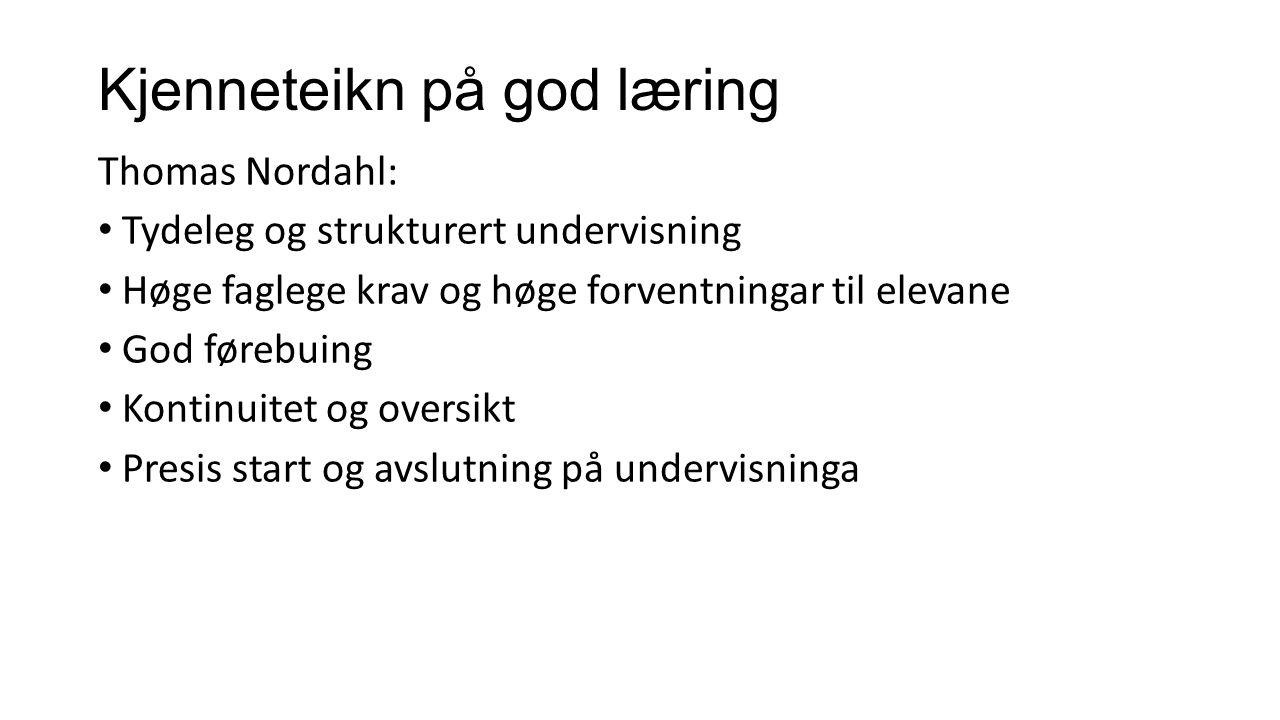 Kjenneteikn på god læring Thomas Nordahl: Tydeleg og strukturert undervisning Høge faglege krav og høge forventningar til elevane God førebuing Kontin