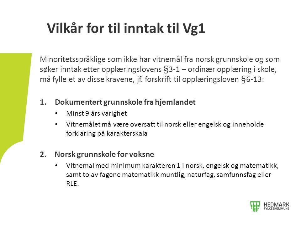 Vilkår for til inntak til Vg1 Minoritetsspråklige som ikke har vitnemål fra norsk grunnskole og som søker inntak etter opplæringslovens §3-1 – ordinær opplæring i skole, må fylle et av disse kravene, jf.