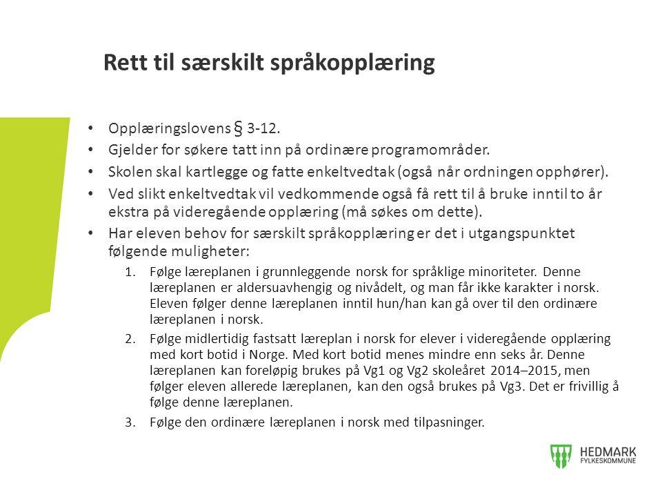 Rett til særskilt språkopplæring Opplæringslovens § 3-12. Gjelder for søkere tatt inn på ordinære programområder. Skolen skal kartlegge og fatte enkel