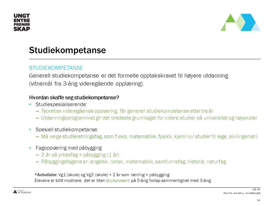 ue.no Studiekompetanse STUDIEKOMPETANSE Generell studiekompetanse er det formelle opptakskravet til høyere utdanning (vitnemål fra 3-årig videregående opplæring).