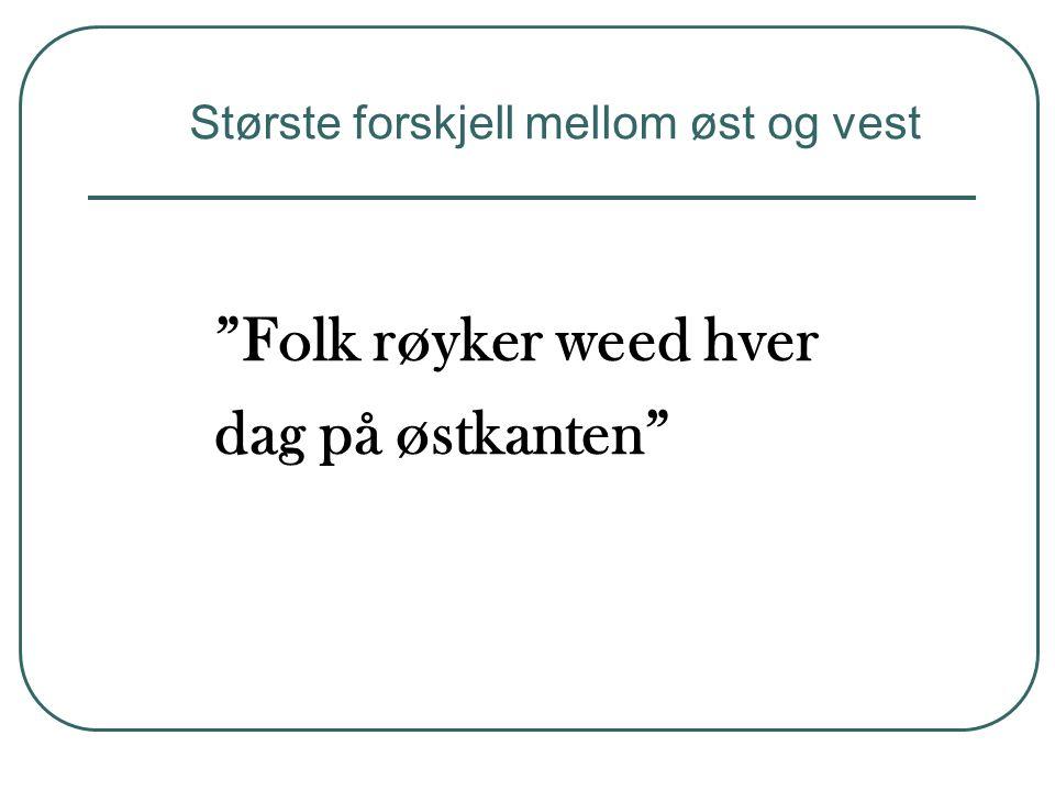 """""""Folk røyker weed hver dag på østkanten"""" Største forskjell mellom øst og vest"""