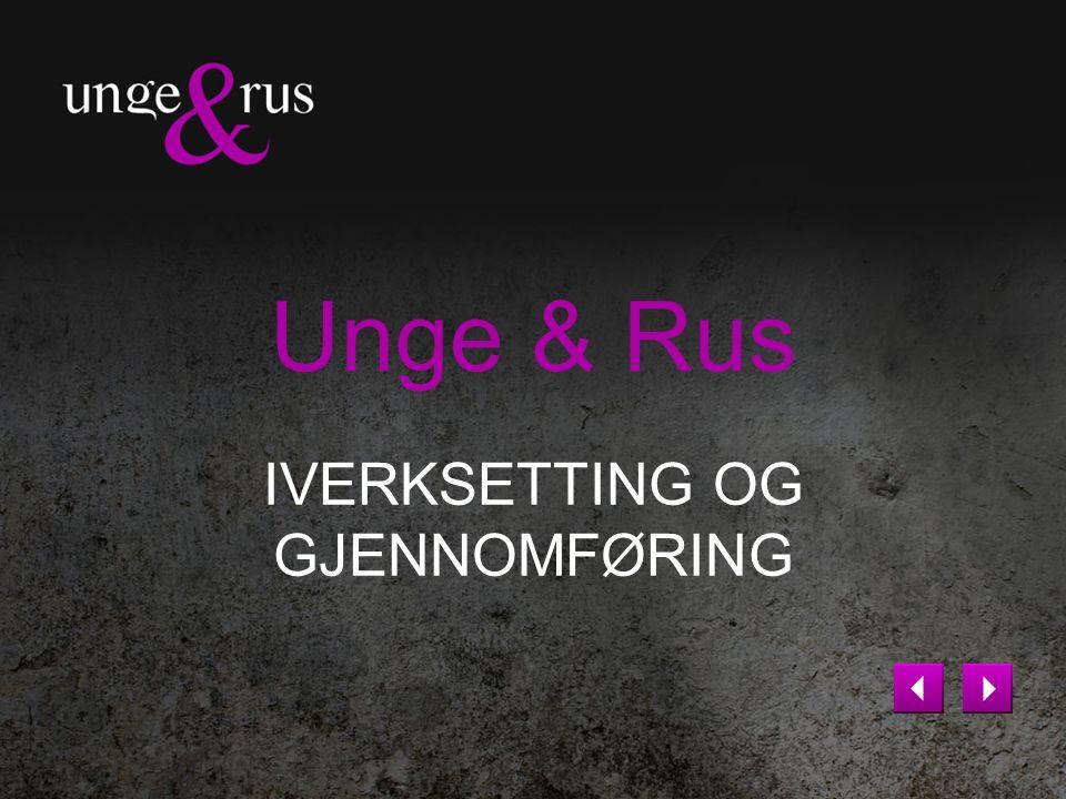 Unge & Rus IVERKSETTING OG GJENNOMFØRING