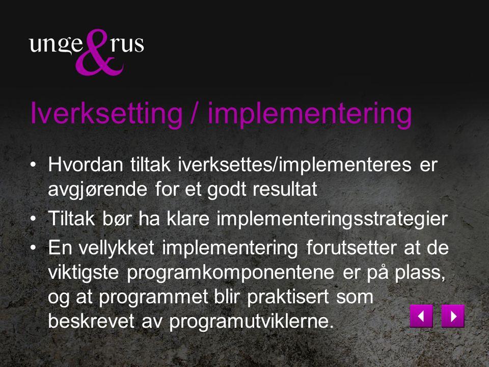 Iverksetting / implementering Hvordan tiltak iverksettes/implementeres er avgjørende for et godt resultat Tiltak bør ha klare implementeringsstrategie