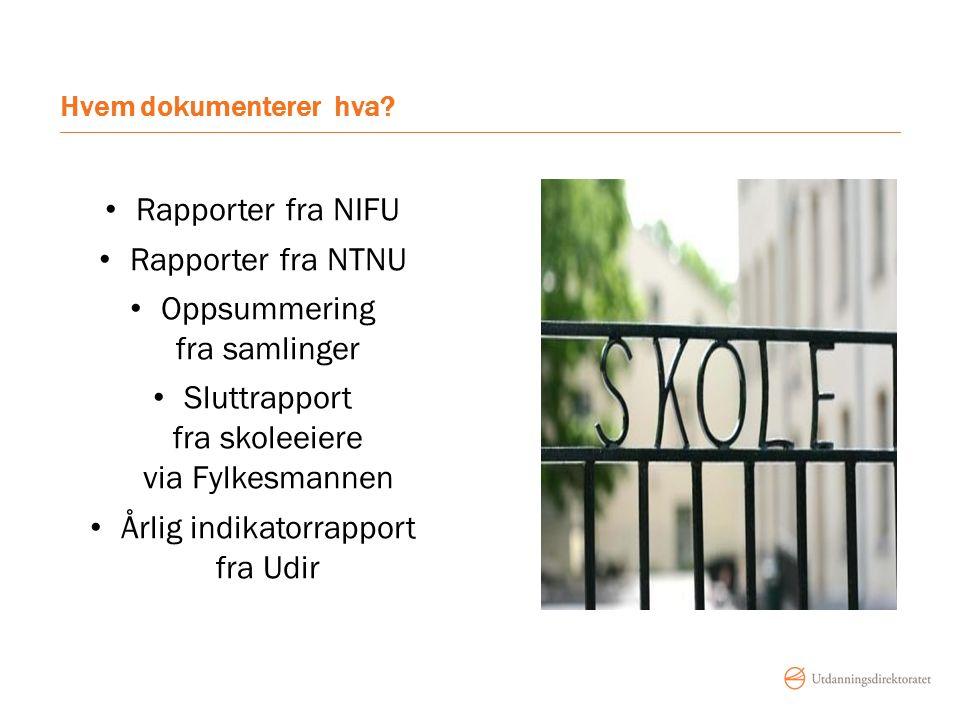 Hvem dokumenterer hva? Rapporter fra NIFU Rapporter fra NTNU Oppsummering fra samlinger Sluttrapport fra skoleeiere via Fylkesmannen Årlig indikatorra