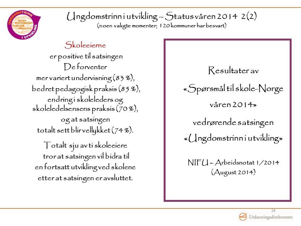 Ungdomstrinn i utvikling – Status våren 2014 2(2) (noen vakgte momenter; 120 kommuner har besvart) Skoleeierne er positive til satsingen De forventer