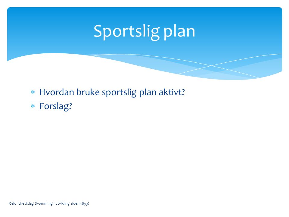  Hvordan bruke sportslig plan aktivt.  Forslag.
