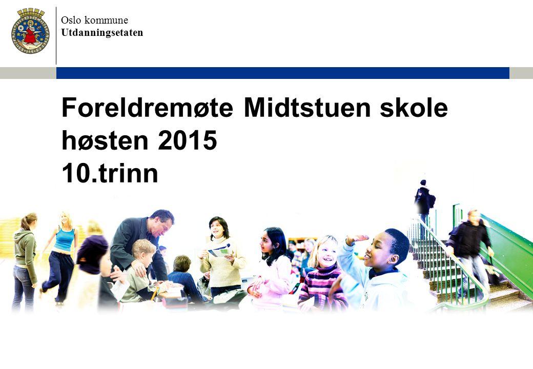 Oslo kommune Utdanningsetaten Foreldremøte Midtstuen skole høsten 2015 10.trinn