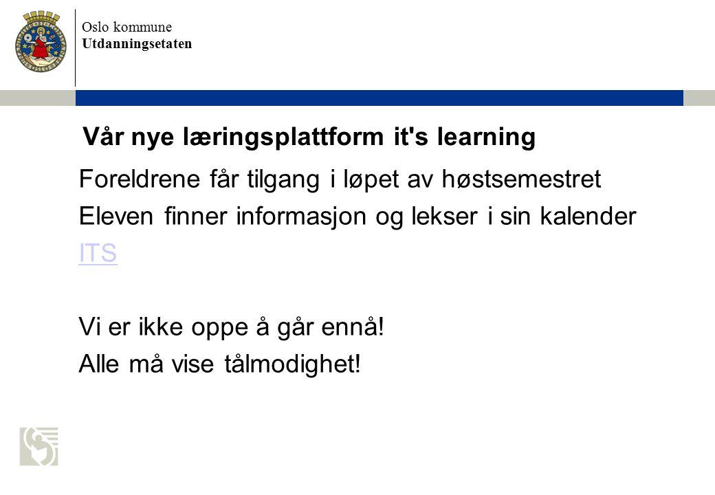 Oslo kommune Utdanningsetaten Vår nye læringsplattform it's learning Foreldrene får tilgang i løpet av høstsemestret Eleven finner informasjon og leks