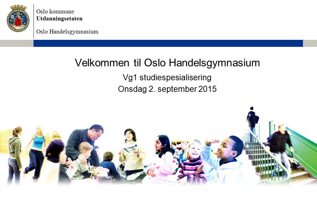 Oslo kommune Utdanningsetaten Oslo Handelsgymnasium Velkommen til Oslo Handelsgymnasium Vg1 studiespesialisering Onsdag 2.