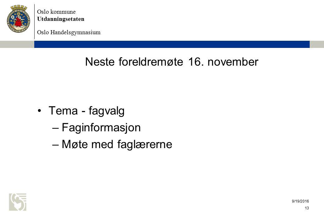 Oslo kommune Utdanningsetaten Oslo Handelsgymnasium 9/19/2016 13 Neste foreldremøte 16. november Tema - fagvalg –Faginformasjon –Møte med faglærerne