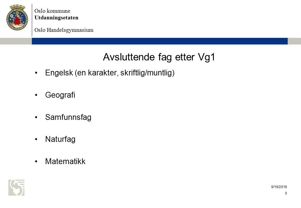 Oslo kommune Utdanningsetaten Oslo Handelsgymnasium 9/19/2016 5 Avsluttende fag etter Vg1 Engelsk (en karakter, skriftlig/muntlig) Geografi Samfunnsfag Naturfag Matematikk