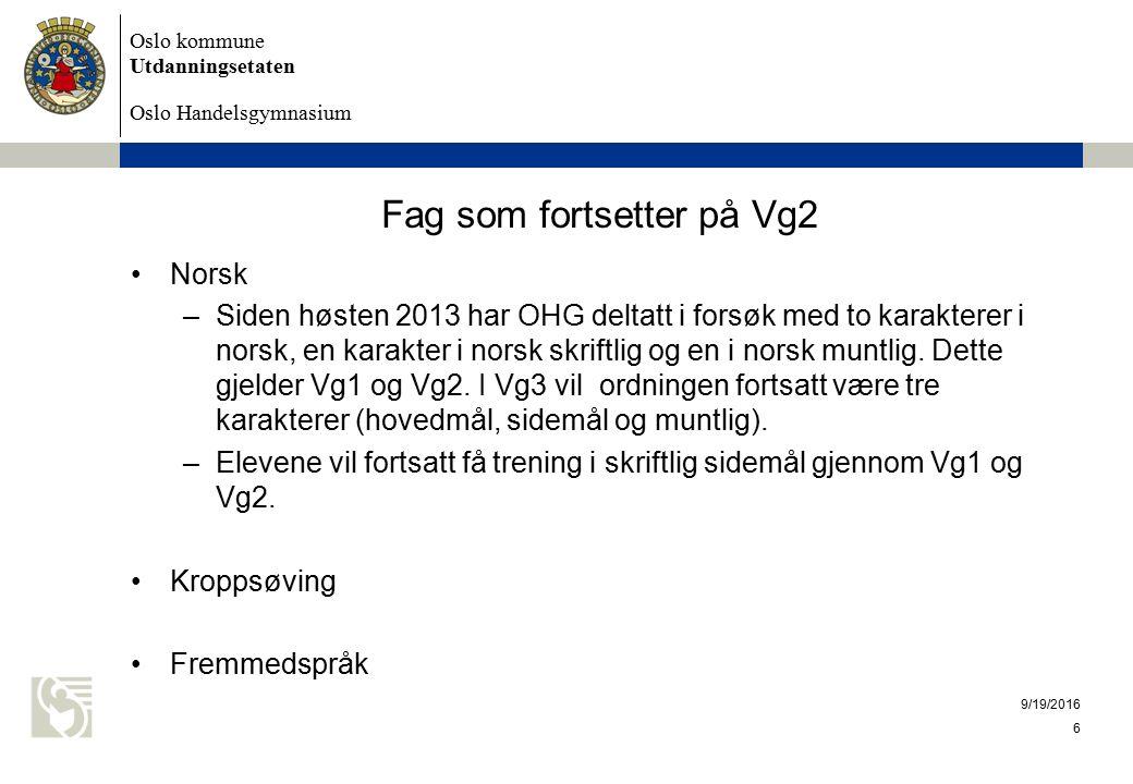 Oslo kommune Utdanningsetaten Oslo Handelsgymnasium 9/19/2016 6 Fag som fortsetter på Vg2 Norsk –Siden høsten 2013 har OHG deltatt i forsøk med to kar