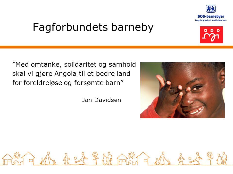 Fagforbundets barneby Med omtanke, solidaritet og samhold skal vi gjøre Angola til et bedre land for foreldreløse og forsømte barn Jan Davidsen