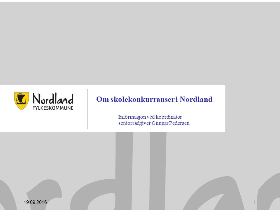 Om skolekonkurranser i Nordland Informasjon ved koordinator seniorrådgiver Gunnar Pedersen 19.09.20161