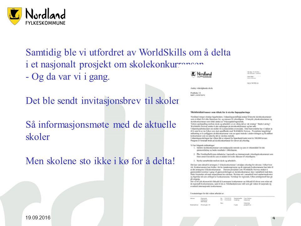 19.09.20164 Samtidig ble vi utfordret av WorldSkills om å delta i et nasjonalt prosjekt om skolekonkurransen.