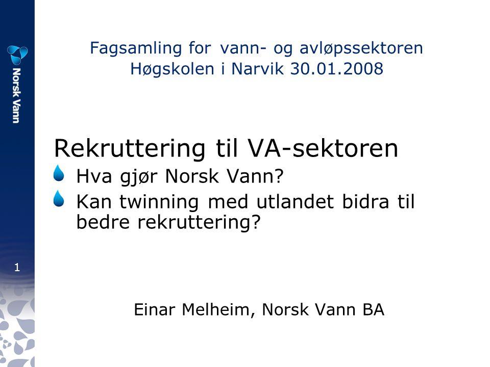 1 Fagsamling for vann- og avløpssektoren Høgskolen i Narvik 30.01.2008 Rekruttering til VA-sektoren Hva gjør Norsk Vann.