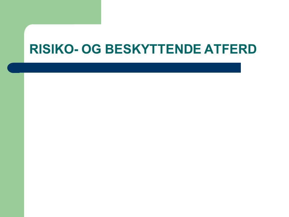 RISIKO- OG BESKYTTENDE ATFERD