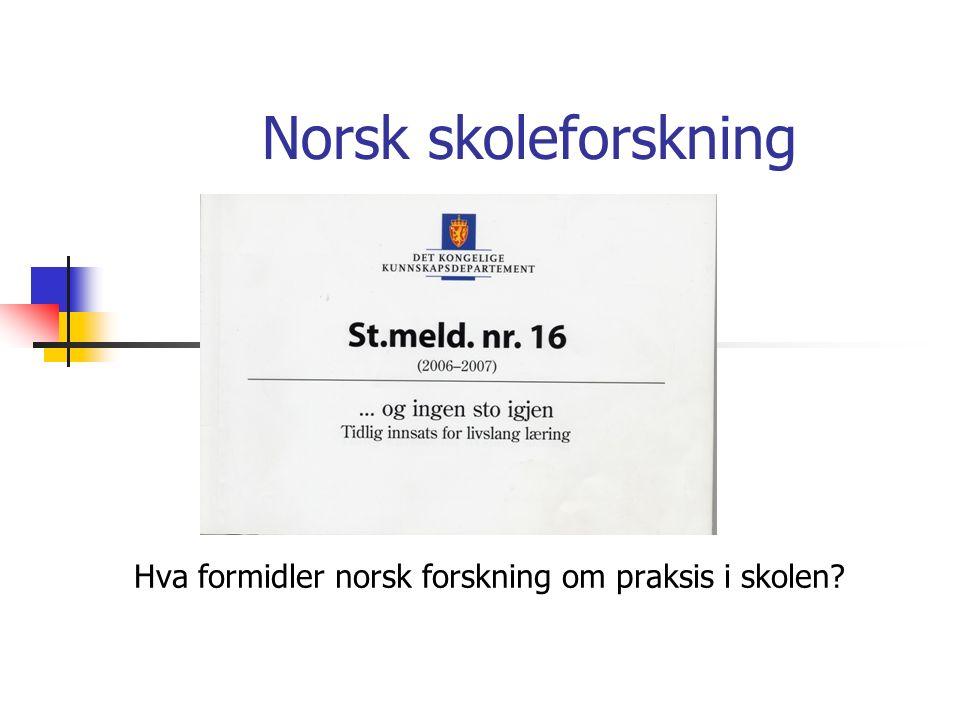 Norsk skoleforskning Hva formidler norsk forskning om praksis i skolen
