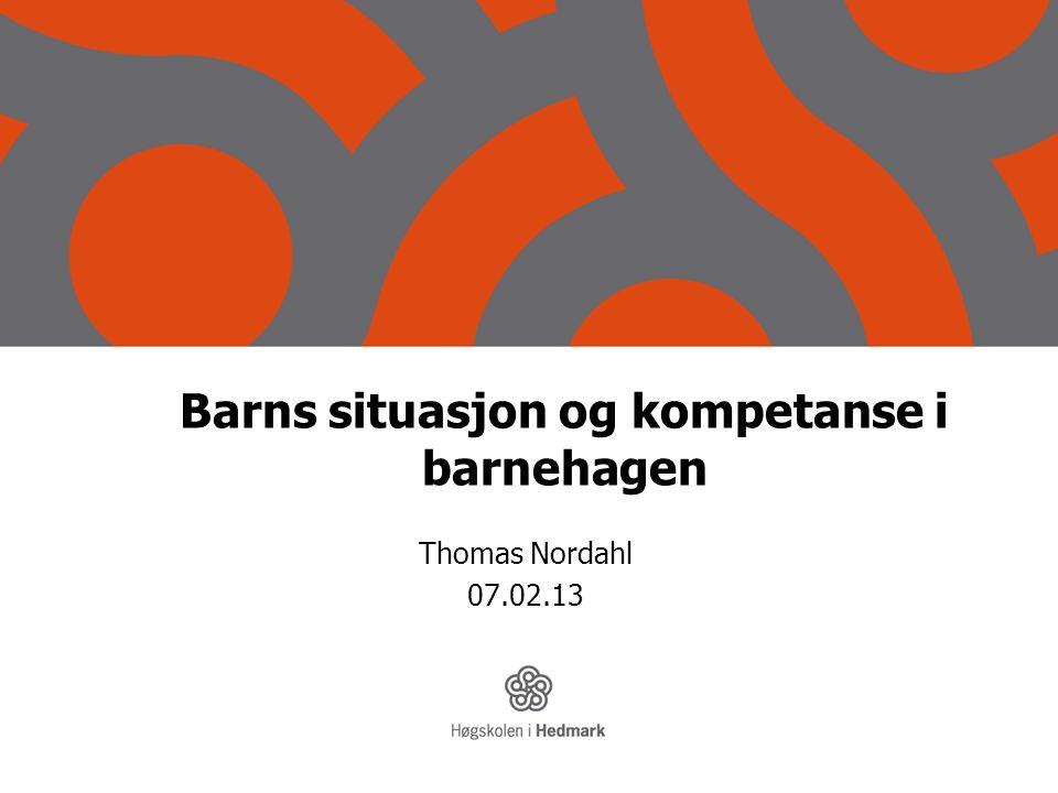 Barns situasjon og kompetanse i barnehagen Thomas Nordahl 07.02.13