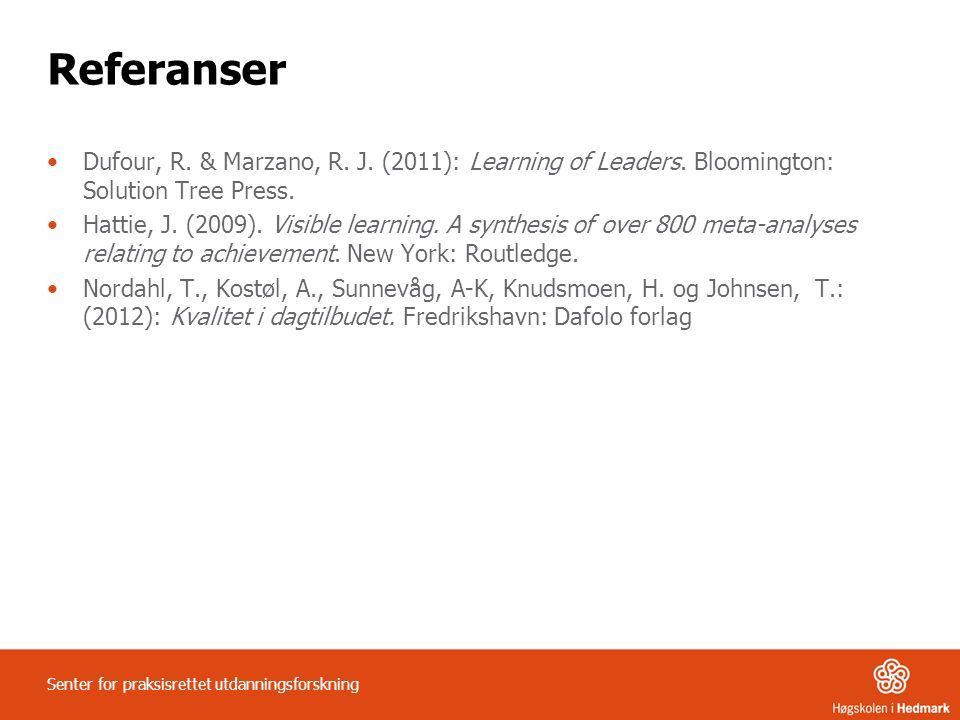 Referanser Dufour, R. & Marzano, R. J. (2011): Learning of Leaders.