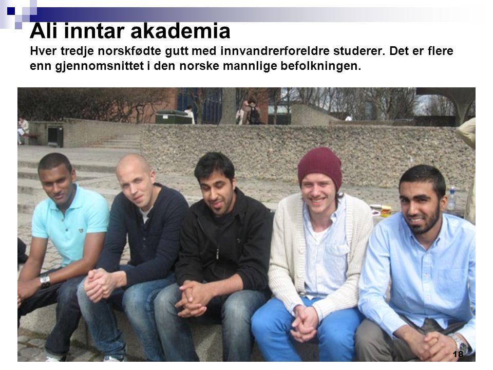 Ali inntar akademia Hver tredje norskfødte gutt med innvandrerforeldre studerer. Det er flere enn gjennomsnittet i den norske mannlige befolkningen. 1