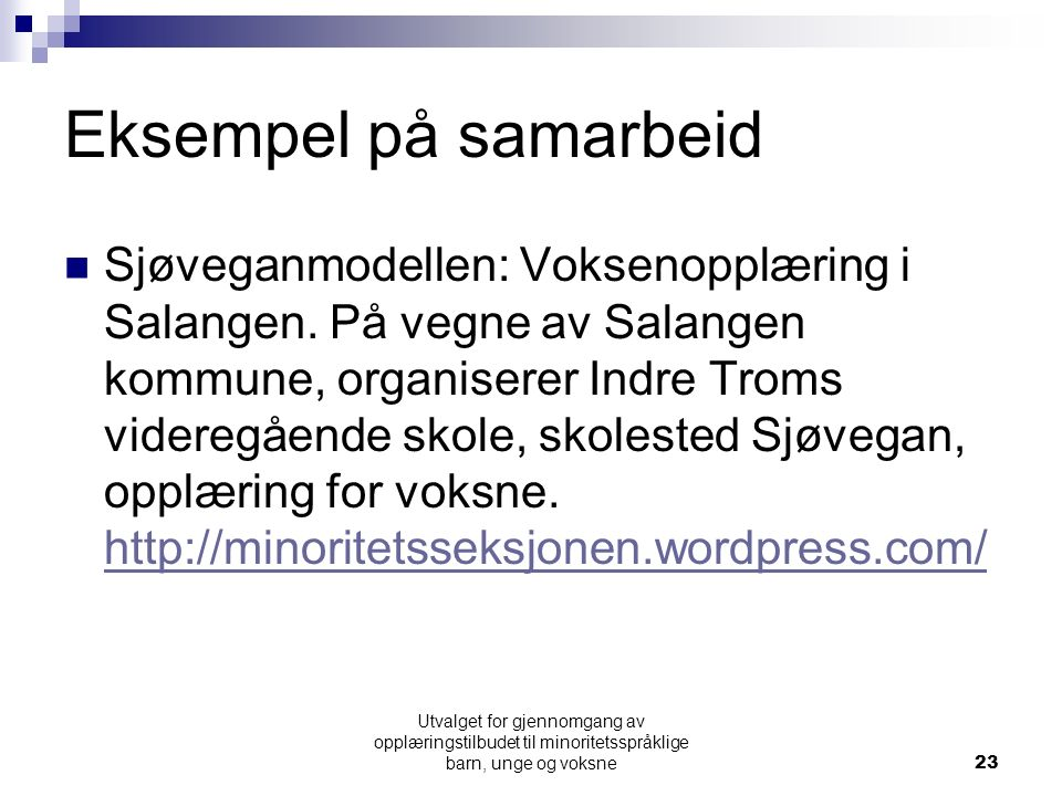 Eksempel på samarbeid Sjøveganmodellen: Voksenopplæring i Salangen. På vegne av Salangen kommune, organiserer Indre Troms videregående skole, skoleste