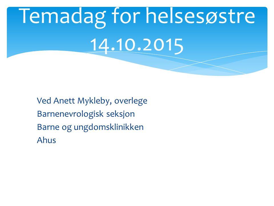 Ved Anett Mykleby, overlege Barnenevrologisk seksjon Barne og ungdomsklinikken Ahus Temadag for helsesøstre 14.10.2015