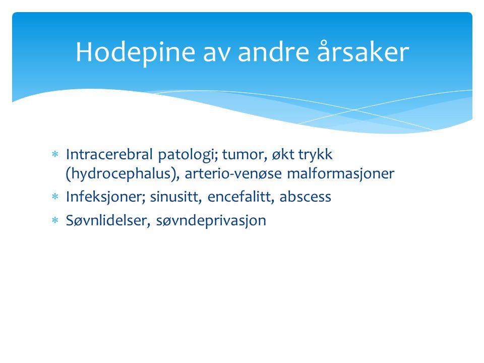  Intracerebral patologi; tumor, økt trykk (hydrocephalus), arterio-venøse malformasjoner  Infeksjoner; sinusitt, encefalitt, abscess  Søvnlidelser,