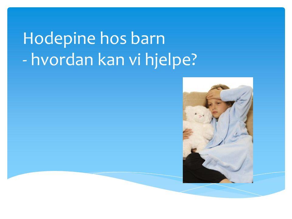  Hodepine er vanlig blant barn og unge  Den kan behandles, men medikamenter er oftest ikke det viktigste  Hør på barnet, gi trygghet, tenk forebygging  Veldig sjelden er det alvorlig malignitet som er årsaken, men det må ikke glemmes.
