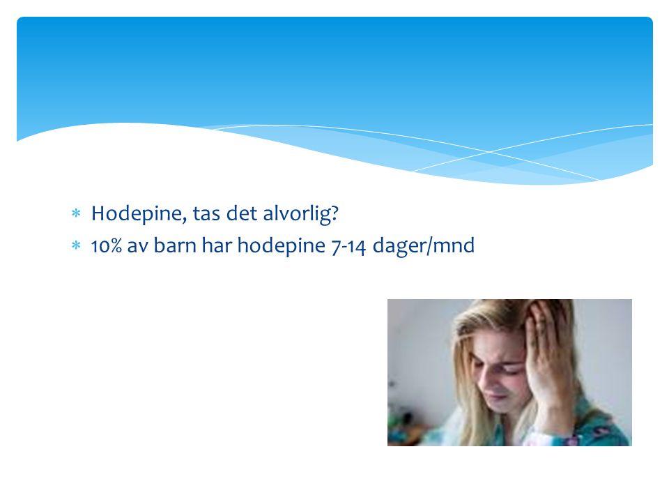 Hodepine, tas det alvorlig?  10% av barn har hodepine 7-14 dager/mnd