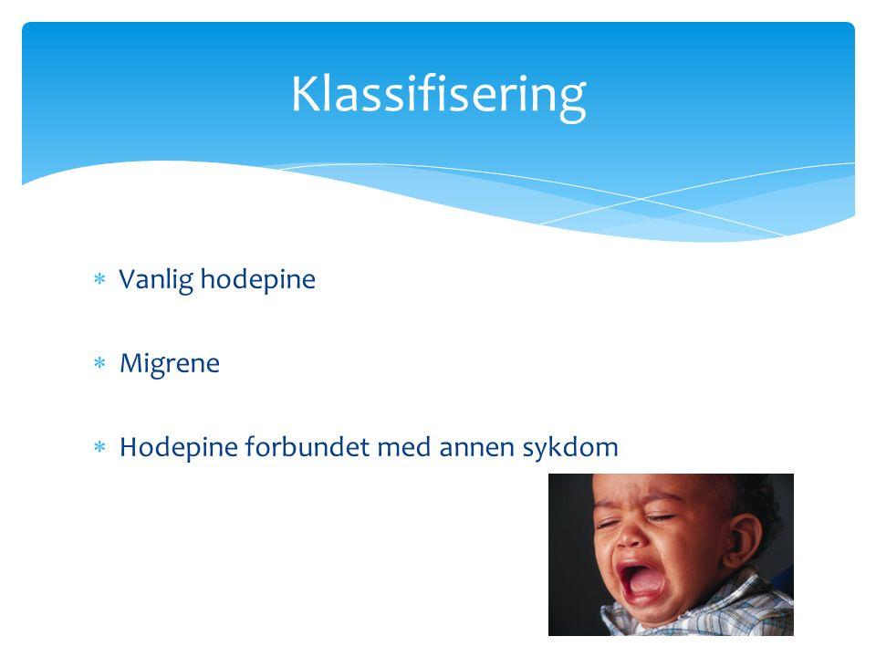 Vanlig hodepine  Migrene  Hodepine forbundet med annen sykdom Klassifisering