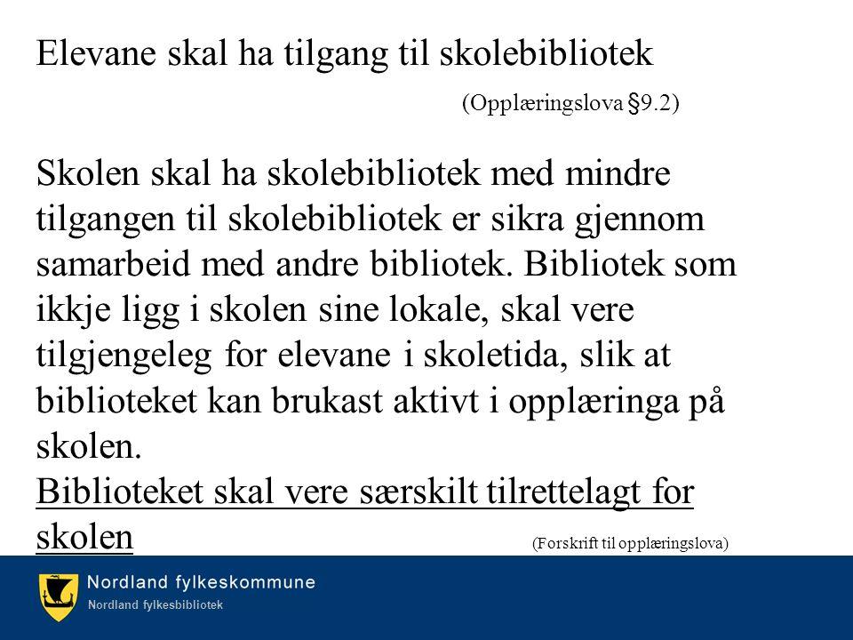 Kulturetaten/Nordland fylkesbibliotek Nordland fylkesbibliotek Elevane skal ha tilgang til skolebibliotek (Opplæringslova §9.2) Skolen skal ha skolebibliotek med mindre tilgangen til skolebibliotek er sikra gjennom samarbeid med andre bibliotek.