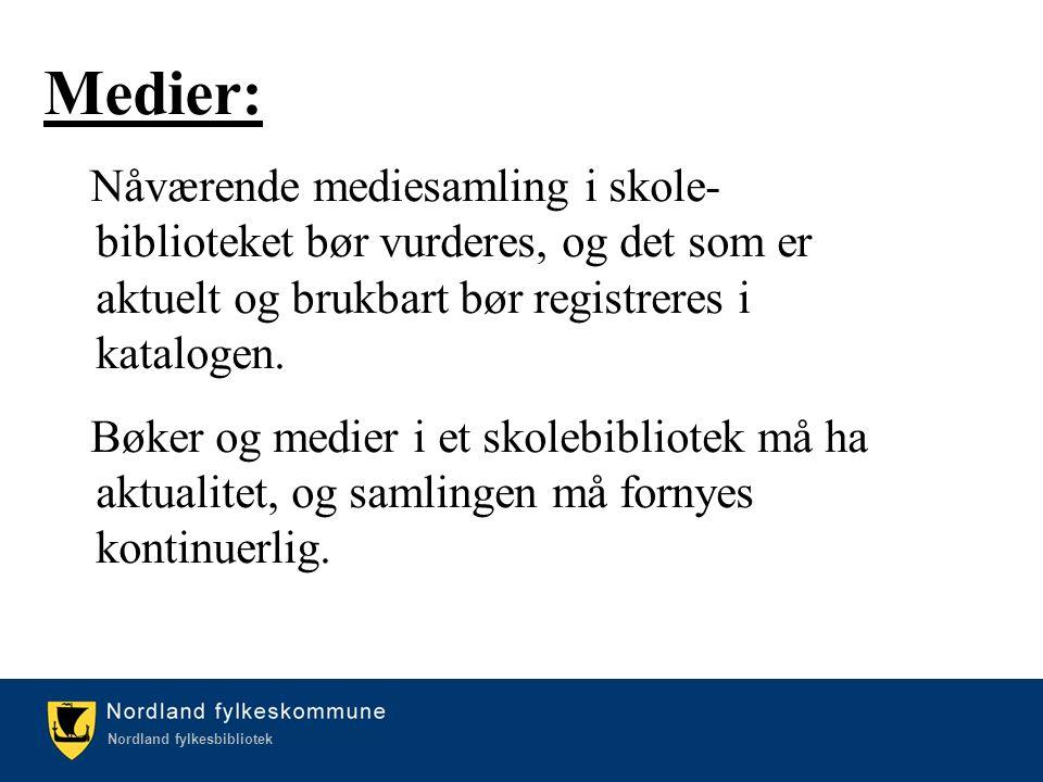 Kulturetaten/Nordland fylkesbibliotek Nordland fylkesbibliotek Medier: Nåværende mediesamling i skole- biblioteket bør vurderes, og det som er aktuelt og brukbart bør registreres i katalogen.