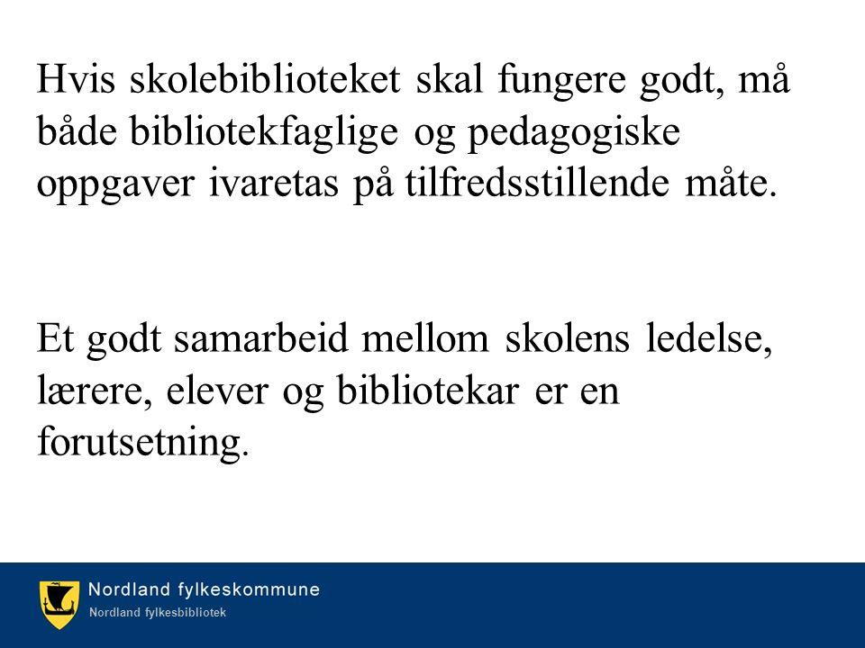 Kulturetaten/Nordland fylkesbibliotek Nordland fylkesbibliotek Hvis skolebiblioteket skal fungere godt, må både bibliotekfaglige og pedagogiske oppgaver ivaretas på tilfredsstillende måte.