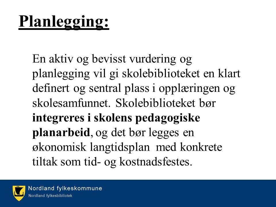 Kulturetaten/Nordland fylkesbibliotek Nordland fylkesbibliotek Planlegging: En aktiv og bevisst vurdering og planlegging vil gi skolebiblioteket en kl