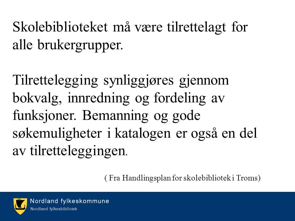 Kulturetaten/Nordland fylkesbibliotek Nordland fylkesbibliotek Skolebiblioteket må være tilrettelagt for alle brukergrupper. Tilrettelegging synliggjø