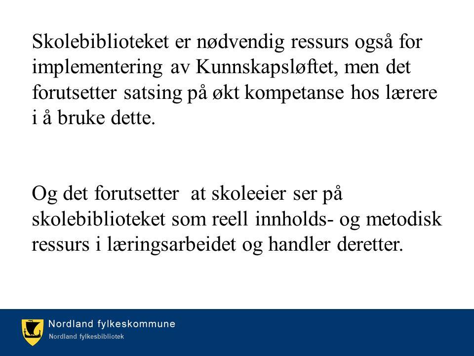 Kulturetaten/Nordland fylkesbibliotek Nordland fylkesbibliotek Skolebiblioteket er nødvendig ressurs også for implementering av Kunnskapsløftet, men det forutsetter satsing på økt kompetanse hos lærere i å bruke dette.