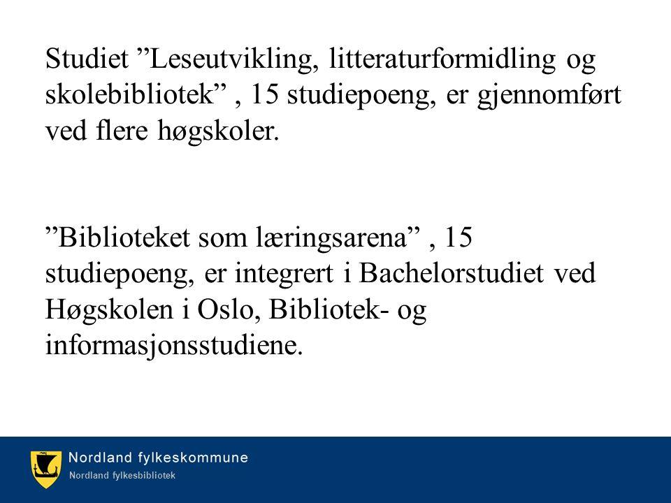 Kulturetaten/Nordland fylkesbibliotek Nordland fylkesbibliotek Studiet Leseutvikling, litteraturformidling og skolebibliotek , 15 studiepoeng, er gjennomført ved flere høgskoler.