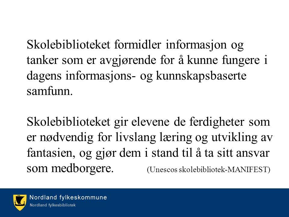 Kulturetaten/Nordland fylkesbibliotek Nordland fylkesbibliotek Skolebiblioteket formidler informasjon og tanker som er avgjørende for å kunne fungere i dagens informasjons- og kunnskapsbaserte samfunn.