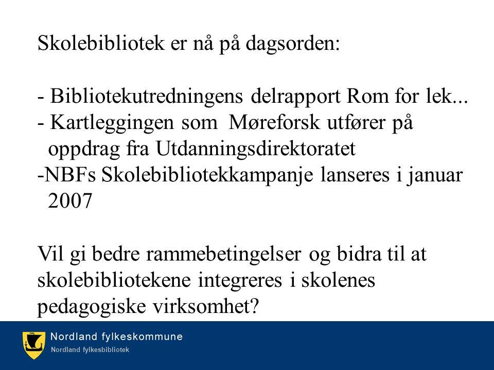 Kulturetaten/Nordland fylkesbibliotek Nordland fylkesbibliotek Skolebibliotek er nå på dagsorden: - Bibliotekutredningens delrapport Rom for lek...
