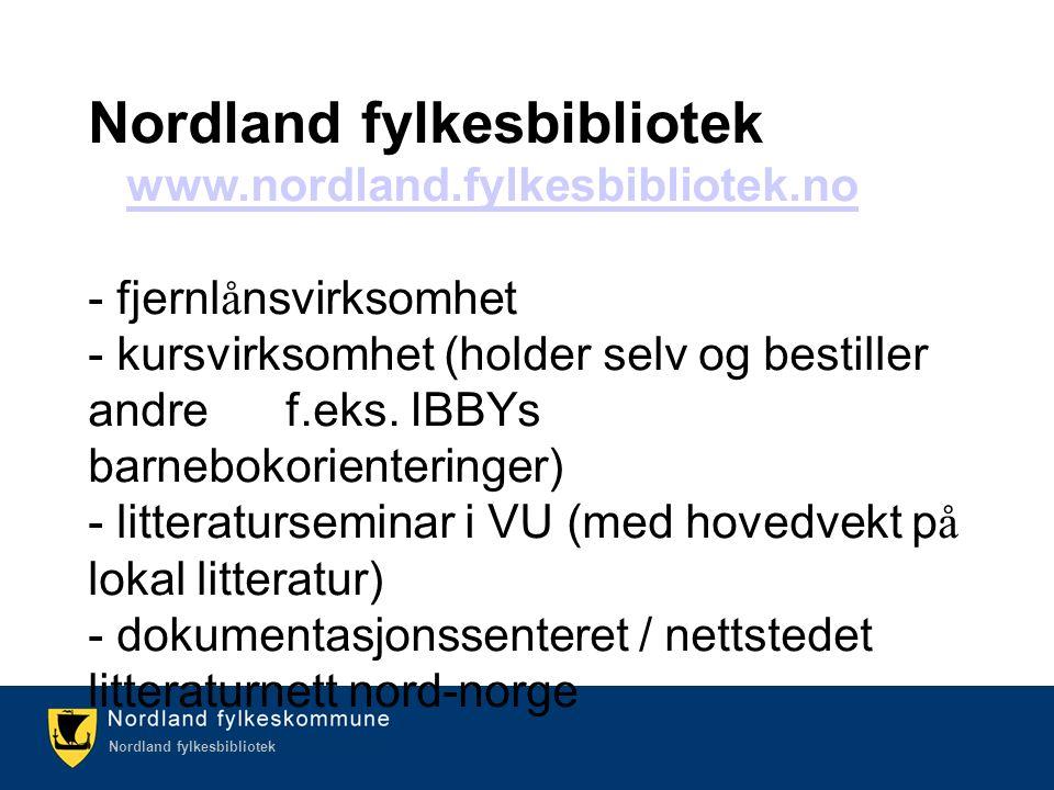 Kulturetaten/Nordland fylkesbibliotek Nordland fylkesbibliotek www.nordland.fylkesbibliotek.no - fjernl å nsvirksomhet - kursvirksomhet (holder selv og bestiller andre f.eks.
