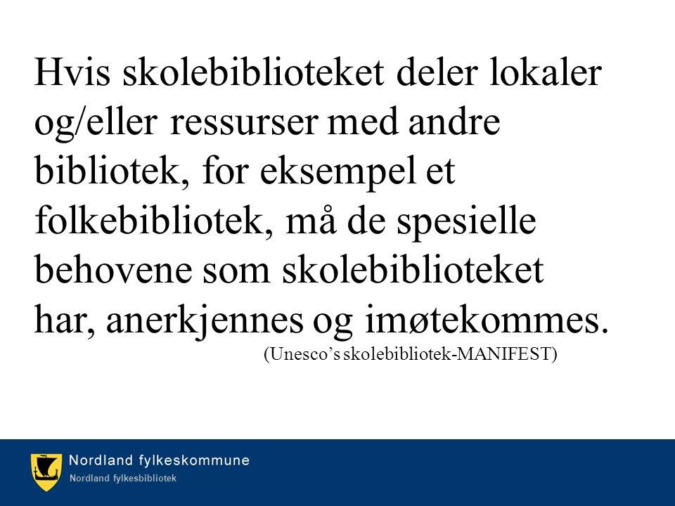 Kulturetaten/Nordland fylkesbibliotek Nordland fylkesbibliotek Hvis skolebiblioteket deler lokaler og/eller ressurser med andre bibliotek, for eksempel et folkebibliotek, må de spesielle behovene som skolebiblioteket har, anerkjennes og imøtekommes.