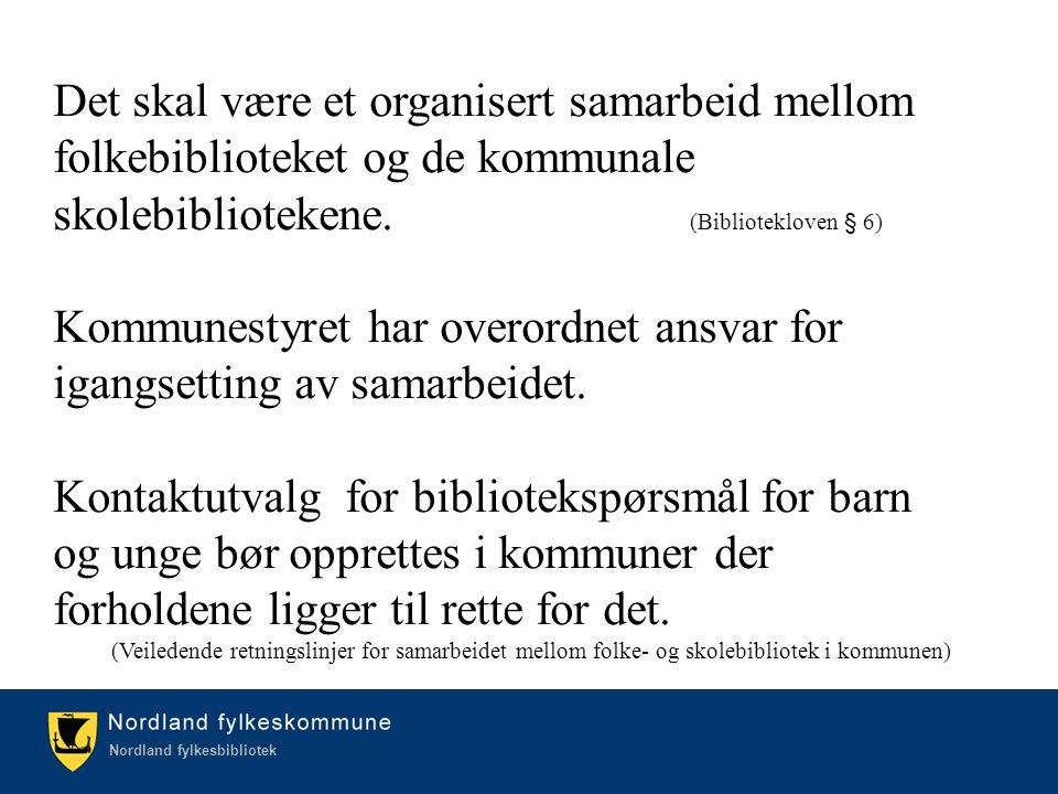 Kulturetaten/Nordland fylkesbibliotek Nordland fylkesbibliotek Det skal være et organisert samarbeid mellom folkebiblioteket og de kommunale skolebibliotekene.