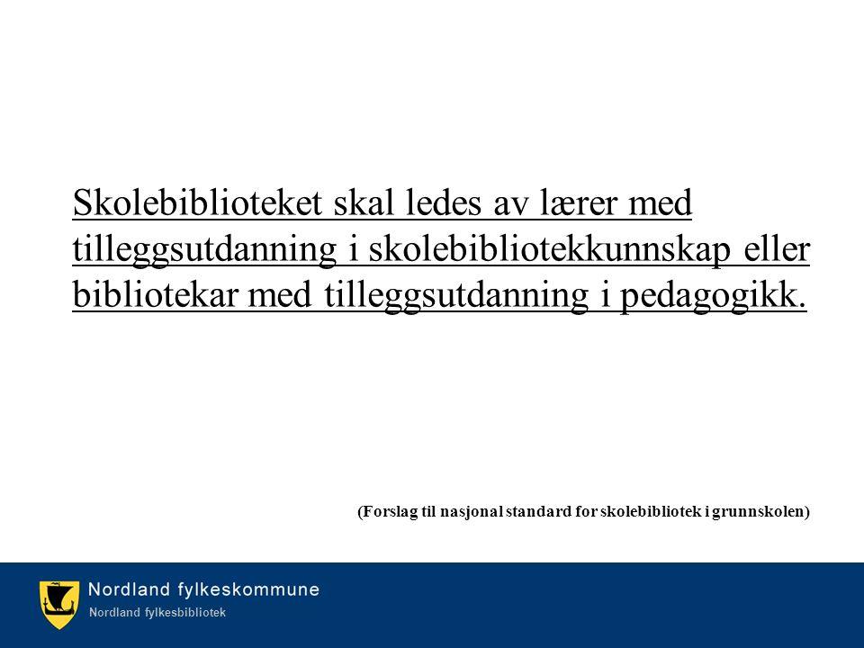 Kulturetaten/Nordland fylkesbibliotek Nordland fylkesbibliotek Skolebiblioteket skal ledes av lærer med tilleggsutdanning i skolebibliotekkunnskap eller bibliotekar med tilleggsutdanning i pedagogikk.