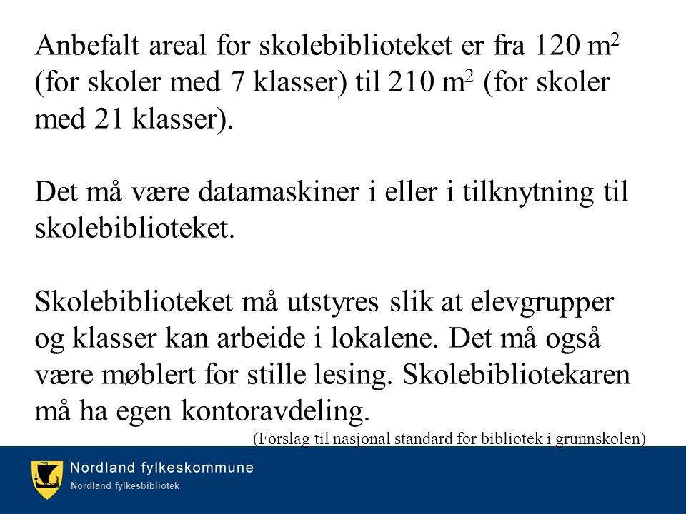 Kulturetaten/Nordland fylkesbibliotek Nordland fylkesbibliotek Anbefalt areal for skolebiblioteket er fra 120 m 2 (for skoler med 7 klasser) til 210 m 2 (for skoler med 21 klasser).
