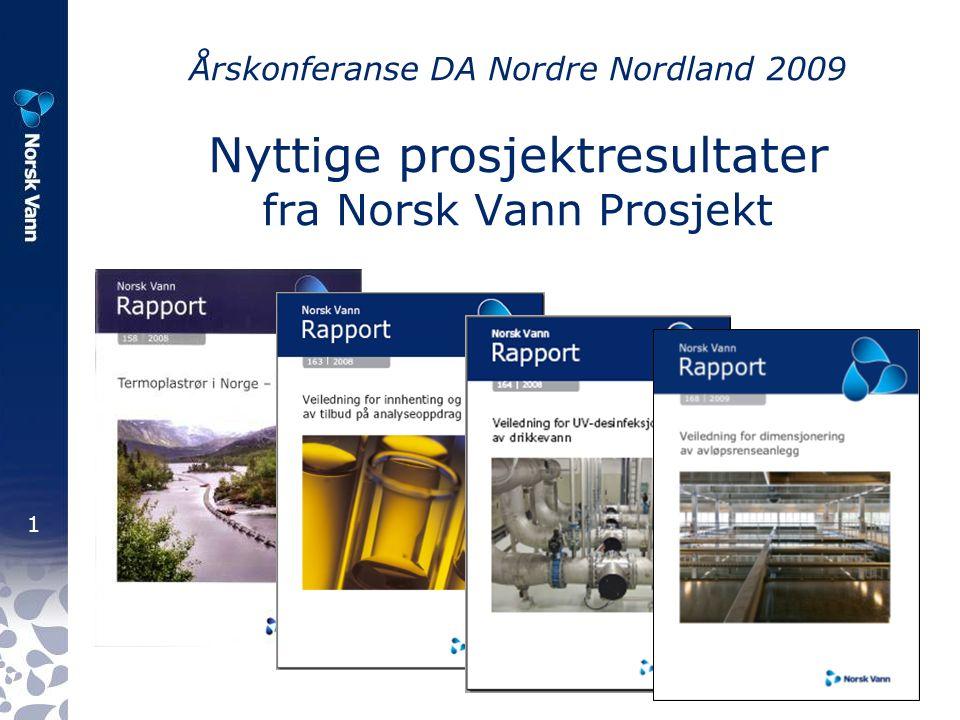 1 Årskonferanse DA Nordre Nordland 2009 Nyttige prosjektresultater fra Norsk Vann Prosjekt