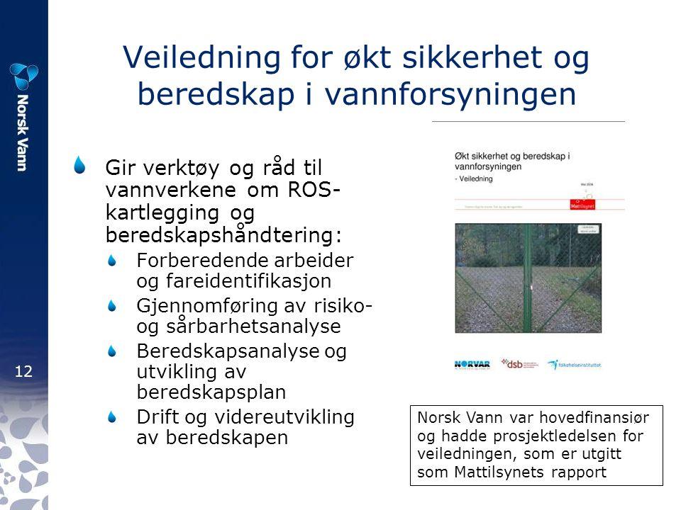12 Veiledning for økt sikkerhet og beredskap i vannforsyningen Gir verktøy og råd til vannverkene om ROS- kartlegging og beredskapshåndtering: Forberedende arbeider og fareidentifikasjon Gjennomføring av risiko- og sårbarhetsanalyse Beredskapsanalyse og utvikling av beredskapsplan Drift og videreutvikling av beredskapen Norsk Vann var hovedfinansiør og hadde prosjektledelsen for veiledningen, som er utgitt som Mattilsynets rapport