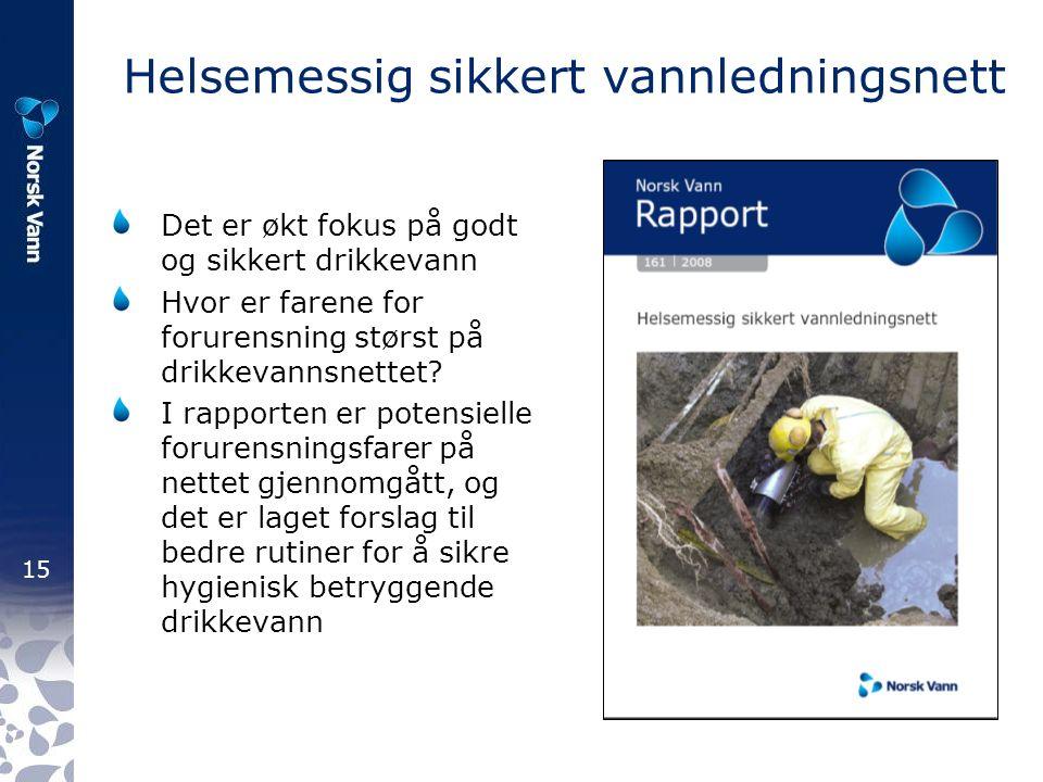 15 Helsemessig sikkert vannledningsnett Det er økt fokus på godt og sikkert drikkevann Hvor er farene for forurensning størst på drikkevannsnettet.